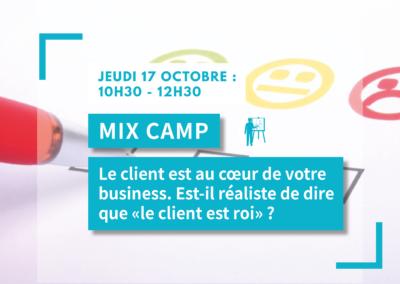 MIX CAMP : Le client est au cœur de votre business. Est-il réaliste de dire que «le client est roi» ?