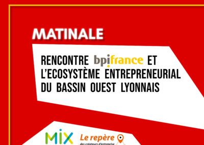 """Matinale """"Rencontre BPI France et l'écosystème entrepreneurial du bassin Ouest Lyonnais"""""""
